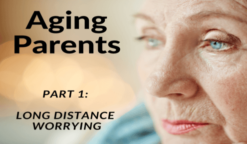 Aging Parents: Part 1 - Long Distance Worrying